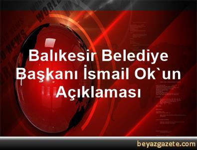 Balıkesir Belediye Başkanı İsmail Ok'un Açıklaması