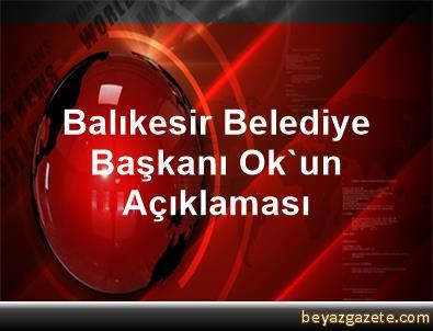 Balıkesir Belediye Başkanı Ok'un Açıklaması