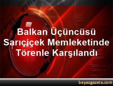 Balkan Üçüncüsü Sarıçiçek Memleketinde Törenle Karşılandı