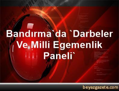 Bandırma'da 'Darbeler Ve Milli Egemenlik Paneli'
