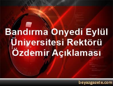 Bandırma Onyedi Eylül Üniversitesi Rektörü Özdemir Açıklaması