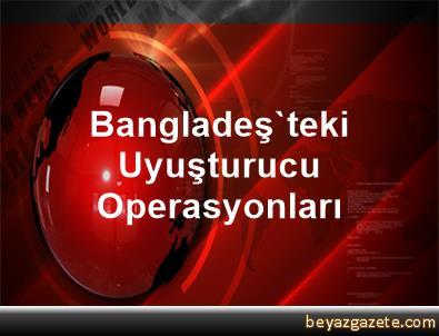 Bangladeş'teki Uyuşturucu Operasyonları