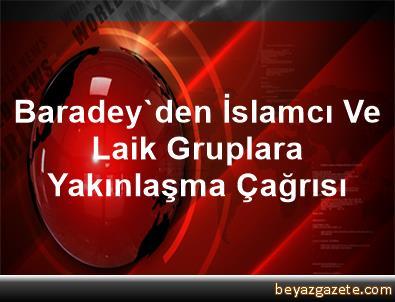 Baradey'den İslamcı Ve Laik Gruplara Yakınlaşma Çağrısı