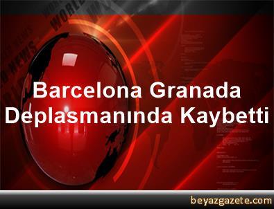 Barcelona, Granada Deplasmanında Kaybetti