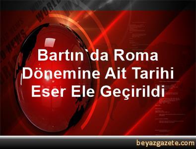 Bartın'da Roma Dönemine Ait Tarihi Eser Ele Geçirildi