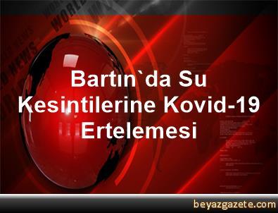 Bartın'da Su Kesintilerine Kovid-19 Ertelemesi