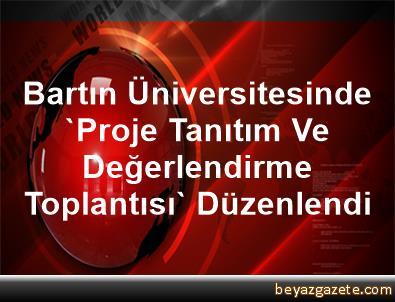 Bartın Üniversitesinde 'Proje Tanıtım Ve Değerlendirme Toplantısı' Düzenlendi