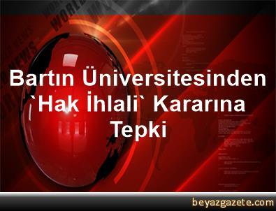 Bartın Üniversitesinden 'Hak İhlali' Kararına Tepki