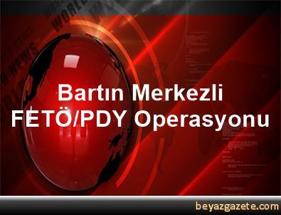 Bartın Merkezli FETÖ/PDY Operasyonu