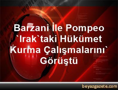 Barzani ile Pompeo, Iraktaki hükümet kurma çalışmalarını görüştü 69