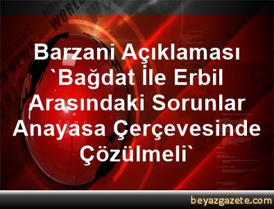Barzani Açıklaması 'Bağdat İle Erbil Arasındaki Sorunlar Anayasa Çerçevesinde Çözülmeli'