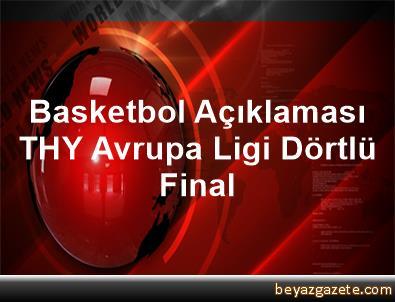 Basketbol Açıklaması THY Avrupa Ligi Dörtlü Final