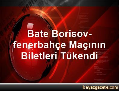 Bate Borisov-fenerbahçe Maçının Biletleri Tükendi