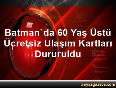 Batman'da 60 Yaş Üstü Ücretsiz Ulaşım Kartları Dururuldu