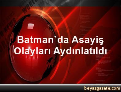 Batman'da Asayiş Olayları Aydınlatıldı