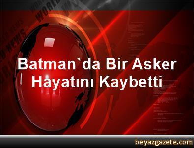 Batman'da Bir Asker Hayatını Kaybetti