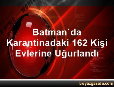 Batman'da Karantinadaki 162 Kişi Evlerine Uğurlandı