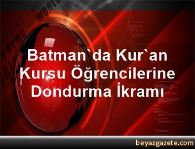 Batman'da Kur'an Kursu Öğrencilerine Dondurma İkramı
