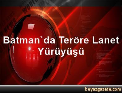 Batman'da Teröre Lanet Yürüyüşü