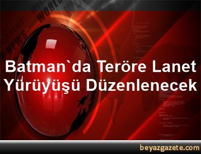 Batman'da Teröre Lanet Yürüyüşü Düzenlenecek