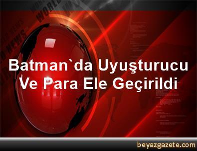 Batman'da Uyuşturucu Ve Para Ele Geçirildi