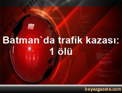 Batman'da trafik kazası: 1 ölü