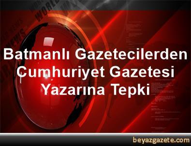 Batmanlı Gazetecilerden Cumhuriyet Gazetesi Yazarına Tepki