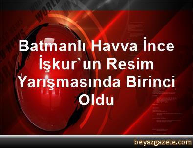 Batmanlı Havva İnce İşkur'un Resim Yarışmasında Birinci Oldu