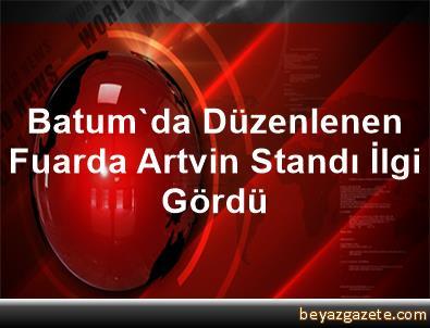 Batum'da Düzenlenen Fuarda Artvin Standı İlgi Gördü