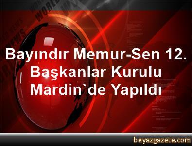 Bayındır Memur-Sen 12. Başkanlar Kurulu Mardin'de Yapıldı