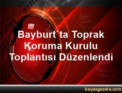 Bayburt'ta Toprak Koruma Kurulu Toplantısı Düzenlendi