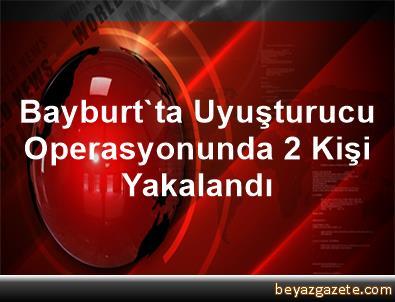 Bayburt'ta Uyuşturucu Operasyonunda 2 Kişi Yakalandı