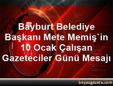 Bayburt Belediye Başkanı Mete Memiş'in 10 Ocak Çalışan Gazeteciler Günü Mesajı