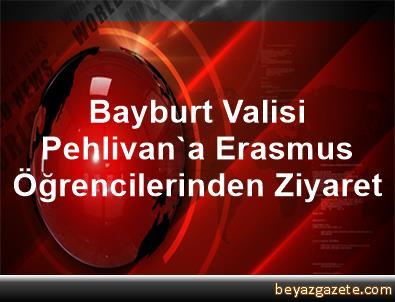 Bayburt Valisi Pehlivan'a Erasmus Öğrencilerinden Ziyaret