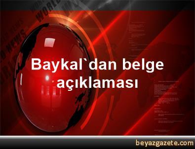 Baykal'dan belge açıklaması