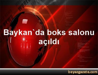 Baykan'da boks salonu açıldı