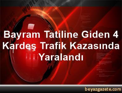 Bayram Tatiline Giden 4 Kardeş Trafik Kazasında Yaralandı