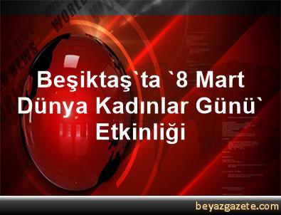 Beşiktaş'ta '8 Mart Dünya Kadınlar Günü' Etkinliği