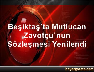 Beşiktaş'ta Mutlucan Zavotçu'nun Sözleşmesi Yenilendi