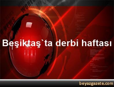 Beşiktaş'ta derbi haftası