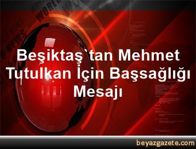 Beşiktaş'tan Mehmet Tutulkan İçin Başsağlığı Mesajı