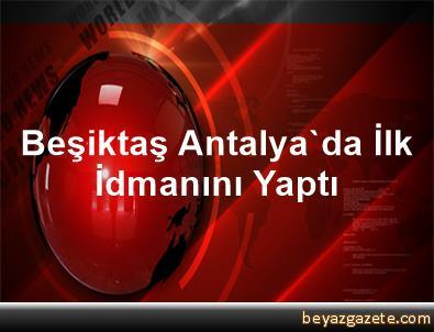 Beşiktaş Antalya'da İlk İdmanını Yaptı