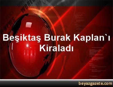 Beşiktaş, Burak Kaplan'ı Kiraladı