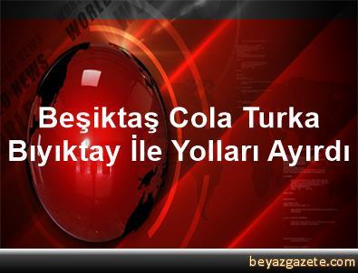 Beşiktaş Cola Turka Bıyıktay İle Yolları Ayırdı