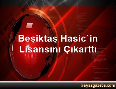 Beşiktaş, Hasic'in Lisansını Çıkarttı