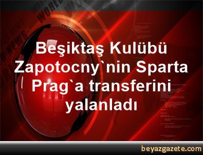 Beşiktaş Kulübü, Zapotocny'nin Sparta Prag'a transferini yalanladı