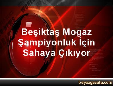 Beşiktaş Mogaz, Şampiyonluk İçin Sahaya Çıkıyor