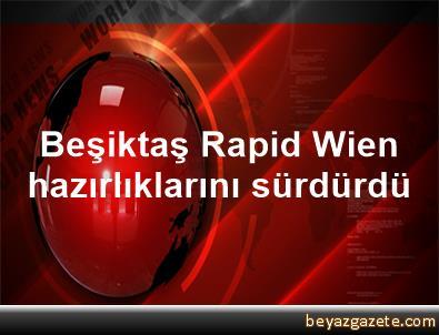Beşiktaş, Rapid Wien hazırlıklarını sürdürdü