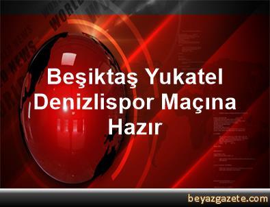 Beşiktaş, Yukatel Denizlispor Maçına Hazır