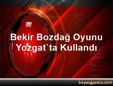 Bekir Bozdağ Oyunu Yozgat'ta Kullandı